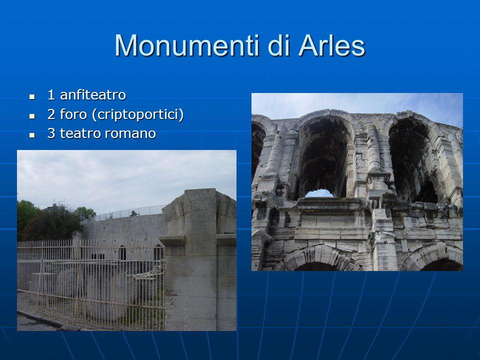 Monumenti di Arles 1 anfiteatro 2 foro (criptoportici) 3 teatro romano
