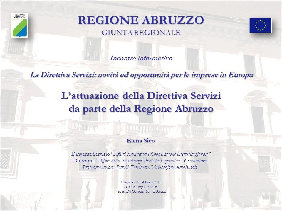 REGIONE ABRUZZO GIUNTA REGIONALE Incontro informativo La Direttiva Servizi: novità ed opportunità per le imprese in Europa L'attuazione della Direttiva Servizi da parte della Regione Abruzzo
