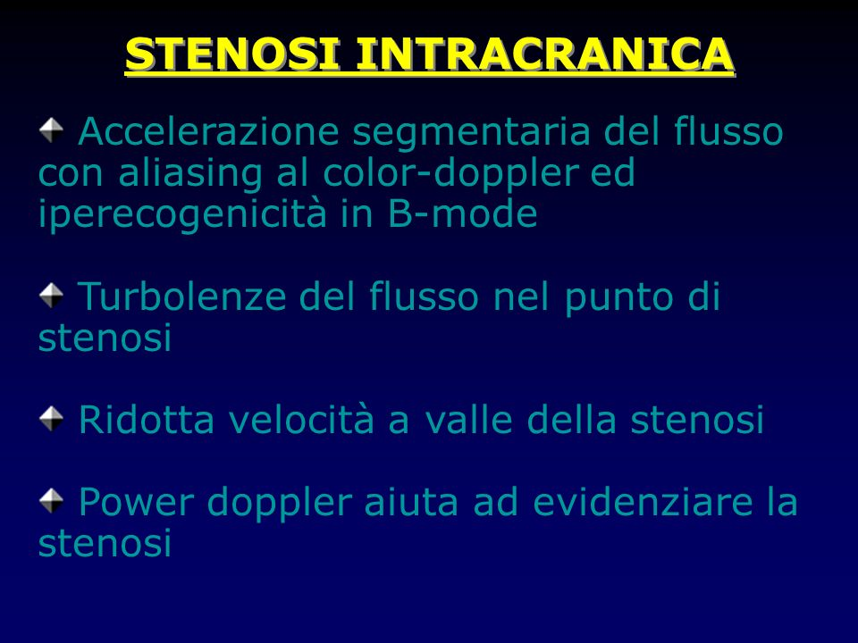 STENOSI INTRACRANICA Accelerazione segmentaria del flusso con aliasing al color-doppler ed iperecogenicità in B-mode.