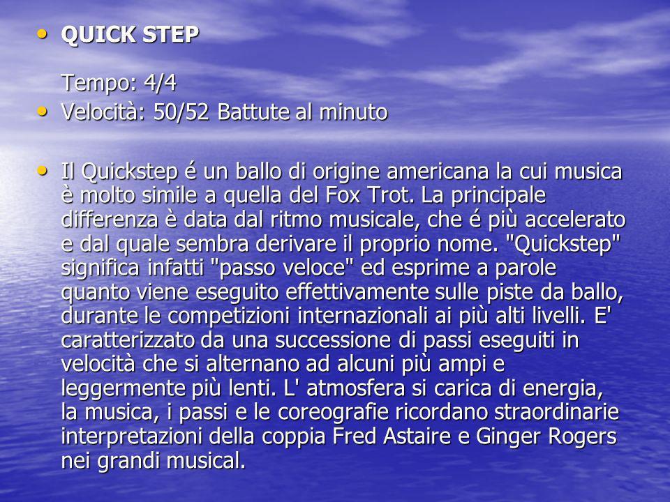 QUICK STEP Tempo: 4/4 Velocità: 50/52 Battute al minuto.