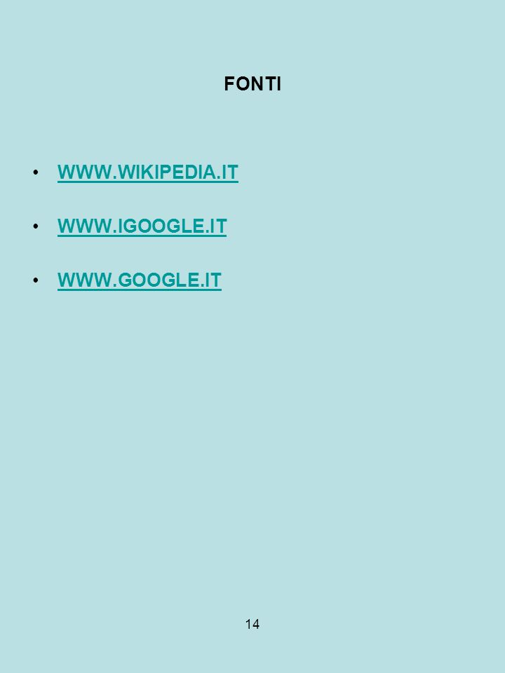 FONTI WWW.WIKIPEDIA.IT WWW.IGOOGLE.IT WWW.GOOGLE.IT 14
