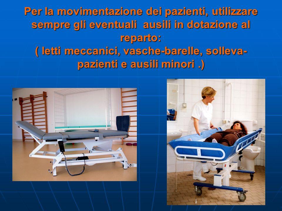 Per la movimentazione dei pazienti, utilizzare sempre gli eventuali ausili in dotazione al reparto: ( letti meccanici, vasche-barelle, solleva-pazienti e ausili minori .)