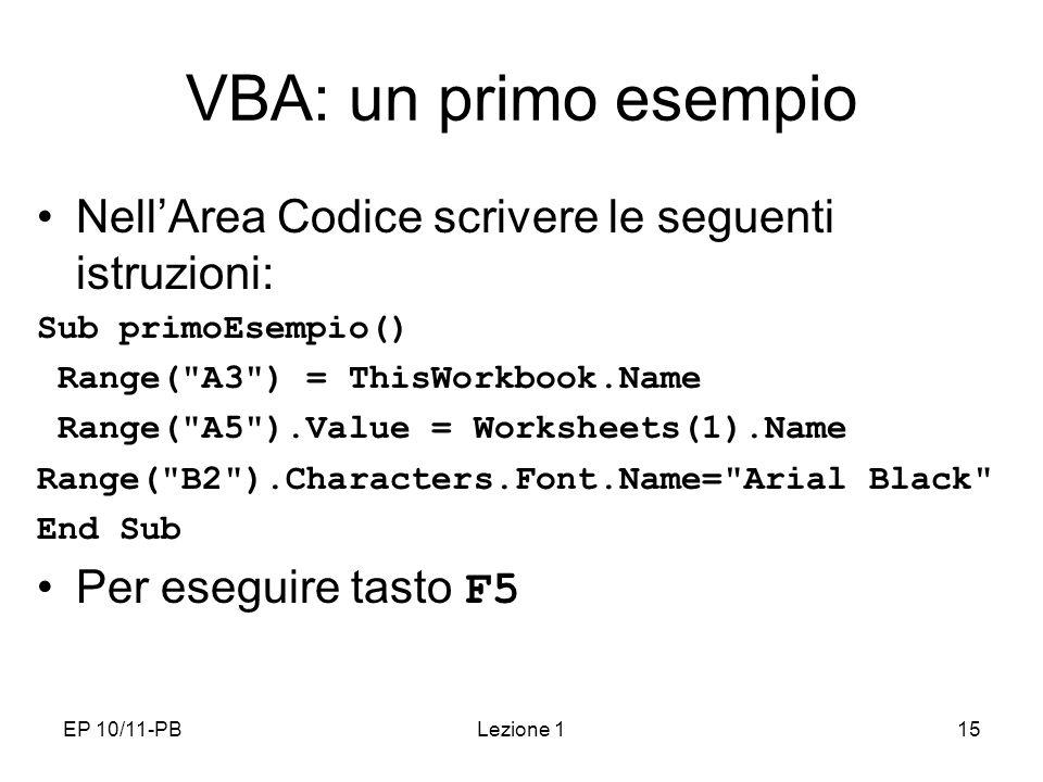 VBA: un primo esempio Nell'Area Codice scrivere le seguenti istruzioni: Sub primoEsempio() Range( A3 ) = ThisWorkbook.Name.