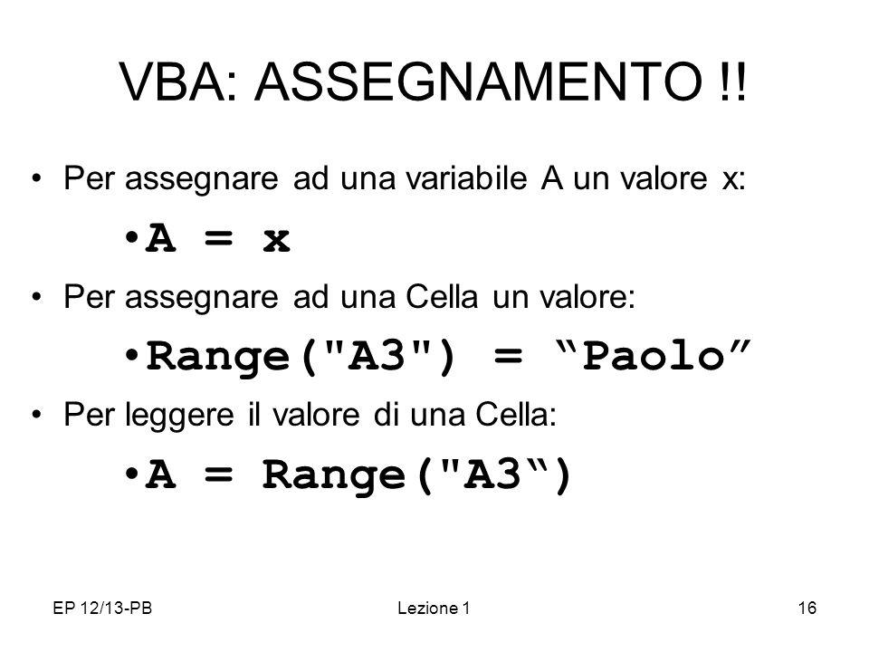 VBA: ASSEGNAMENTO !! A = x Range( A3 ) = Paolo A = Range( A3 )