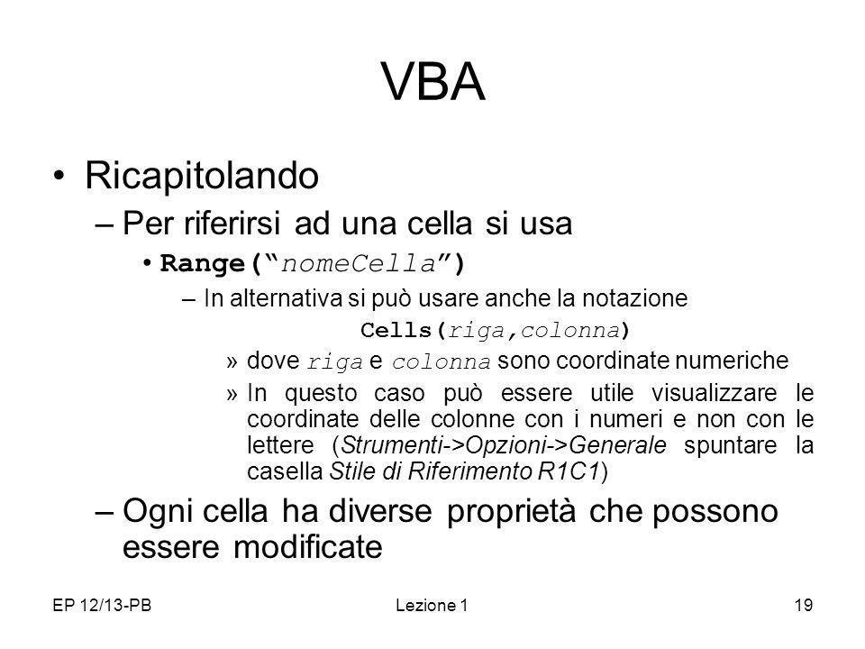 VBA Ricapitolando Per riferirsi ad una cella si usa