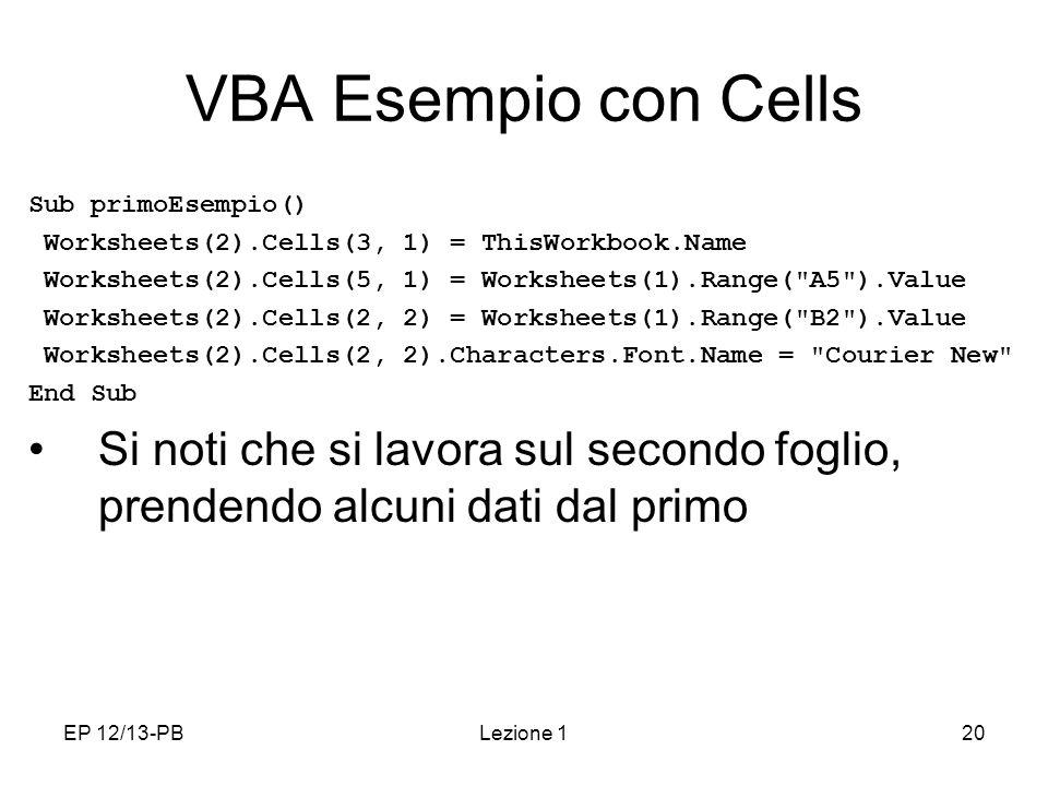VBA Esempio con Cells Sub primoEsempio() Worksheets(2).Cells(3, 1) = ThisWorkbook.Name. Worksheets(2).Cells(5, 1) = Worksheets(1).Range( A5 ).Value.