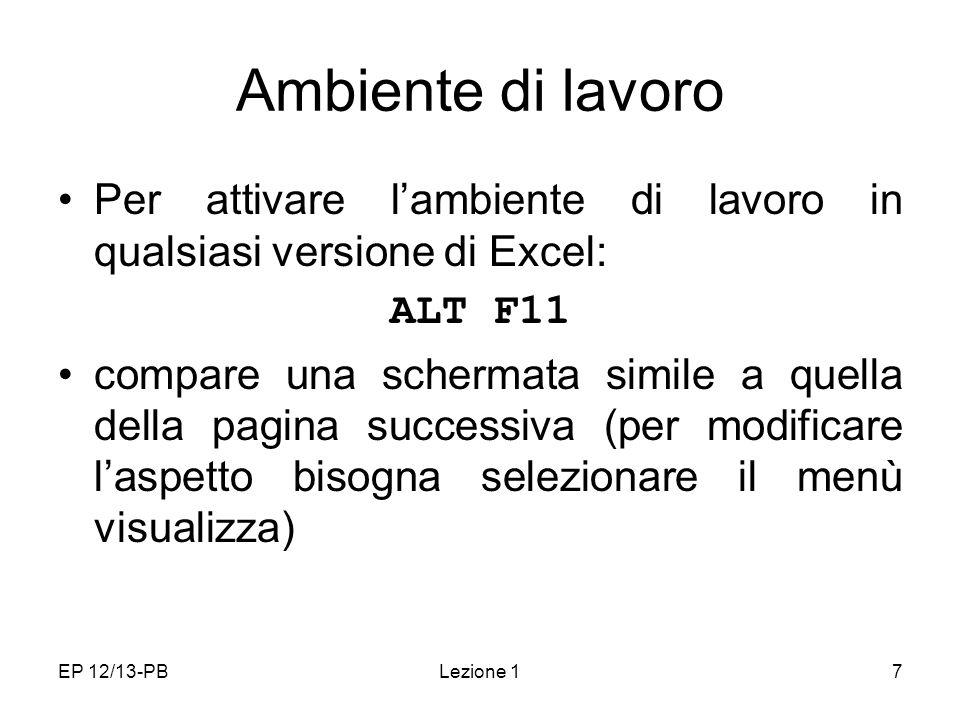 Ambiente di lavoro Per attivare l'ambiente di lavoro in qualsiasi versione di Excel: ALT F11.