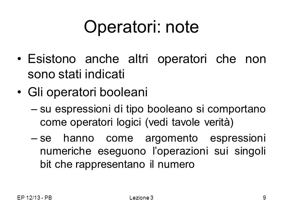 Operatori: note Esistono anche altri operatori che non sono stati indicati. Gli operatori booleani.
