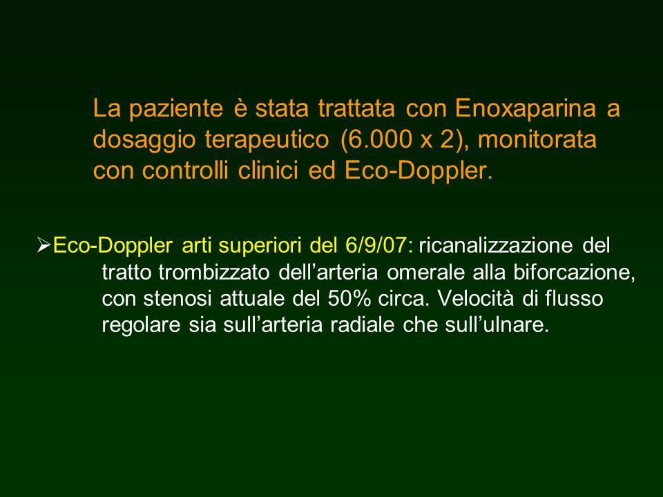 La paziente è stata trattata con Enoxaparina a dosaggio terapeutico (6