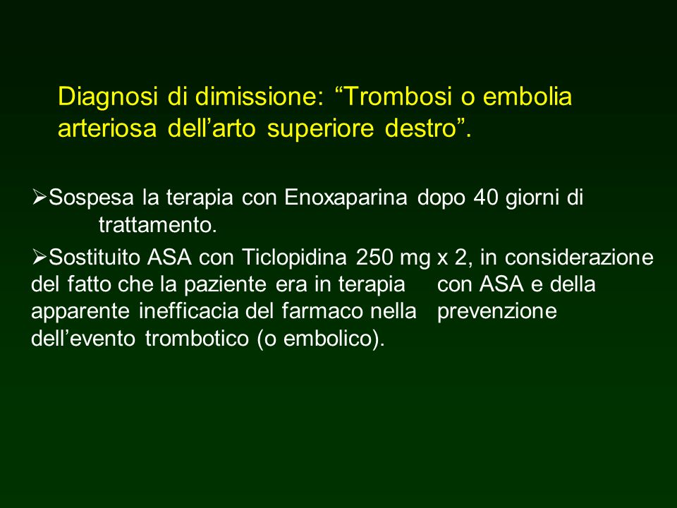 Diagnosi di dimissione: Trombosi o embolia arteriosa dell'arto superiore destro .