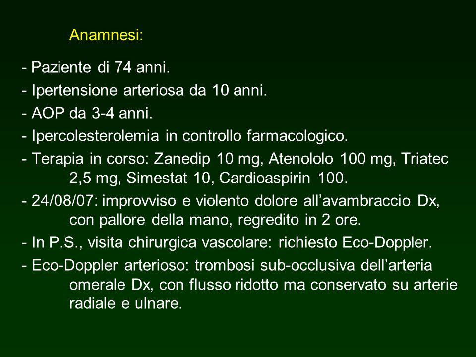 Anamnesi: - Paziente di 74 anni. Ipertensione arteriosa da 10 anni. AOP da 3-4 anni. Ipercolesterolemia in controllo farmacologico.