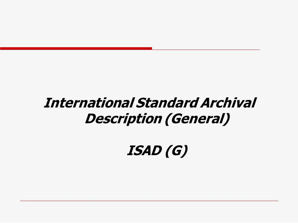 International Standard Archival Description (General) ISAD (G)