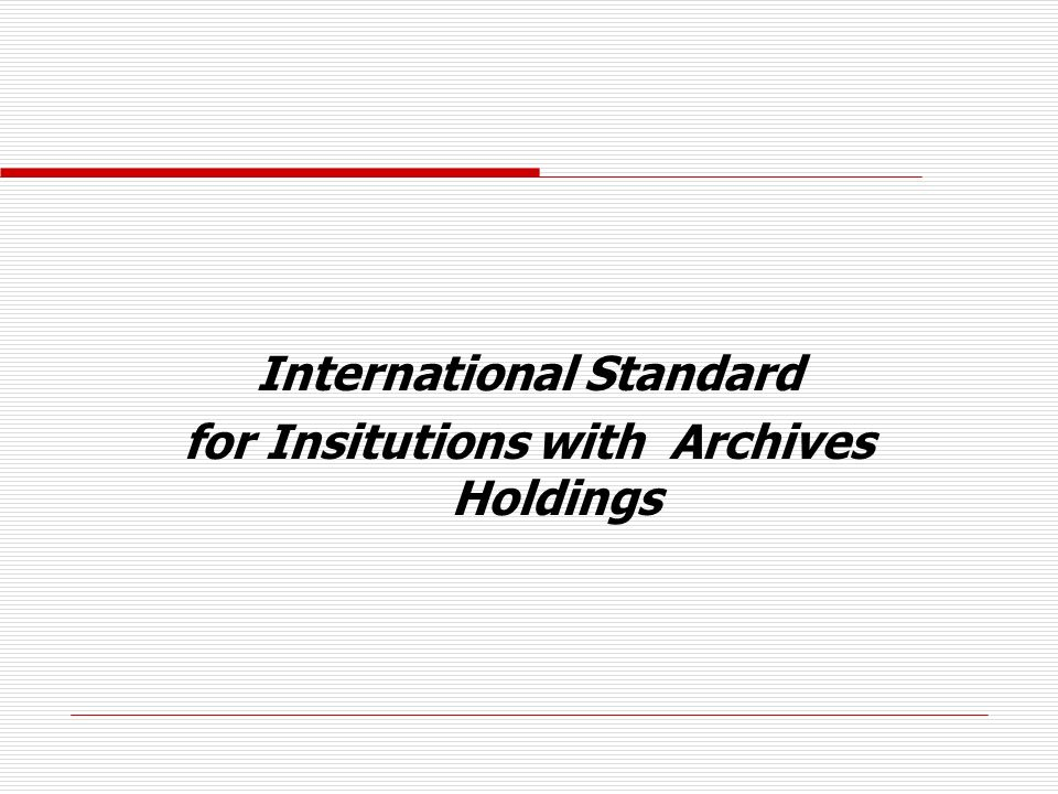 International Standard for Insitutions with Archives Holdings