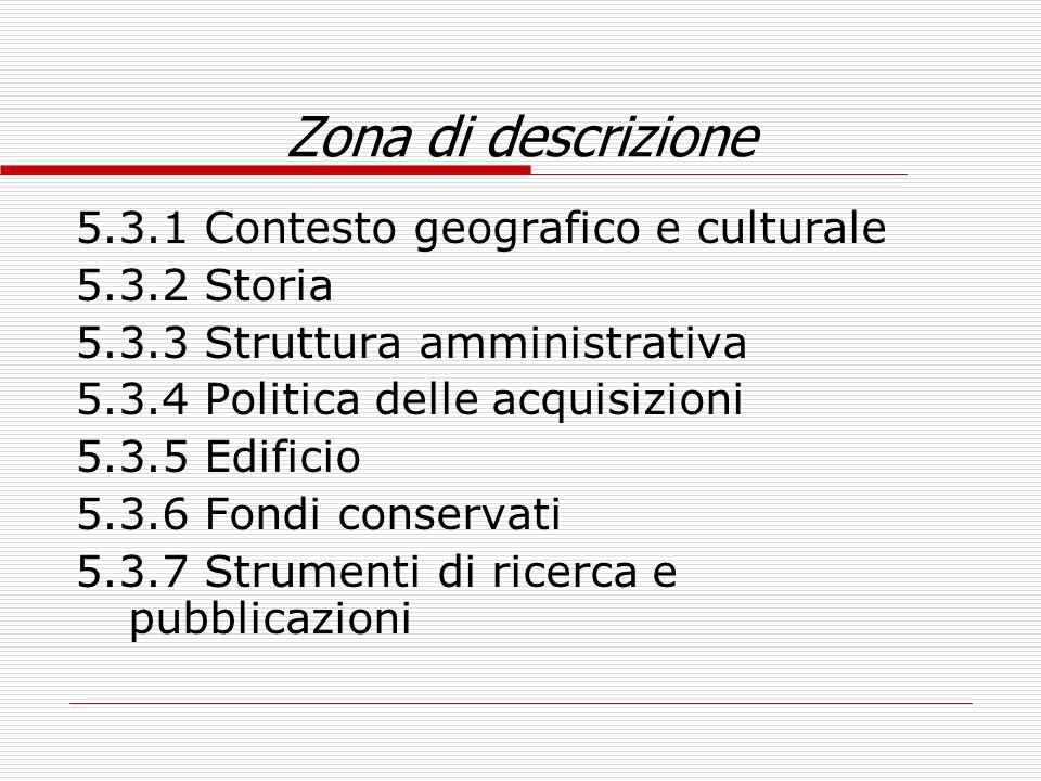 Zona di descrizione 5.3.1 Contesto geografico e culturale 5.3.2 Storia