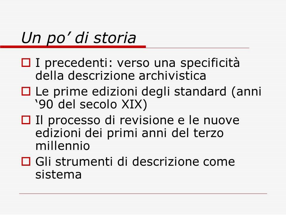 Un po' di storia I precedenti: verso una specificità della descrizione archivistica. Le prime edizioni degli standard (anni '90 del secolo XIX)