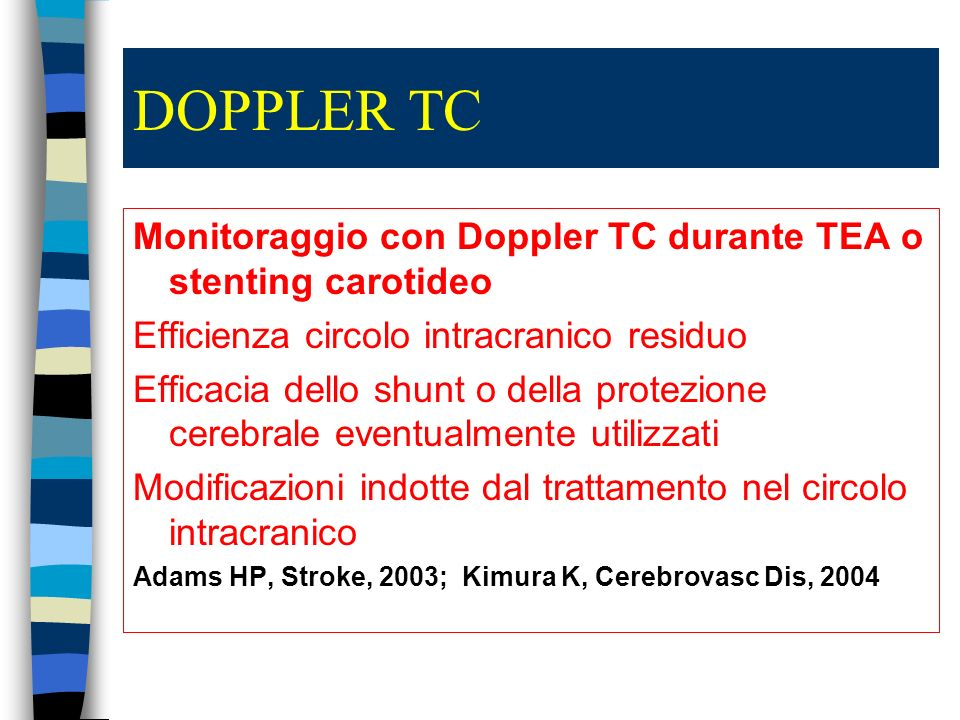 DOPPLER TC Monitoraggio con Doppler TC durante TEA o stenting carotideo. Efficienza circolo intracranico residuo.