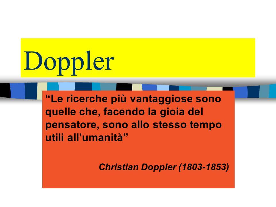 Doppler Le ricerche più vantaggiose sono quelle che, facendo la gioia del pensatore, sono allo stesso tempo utili all'umanità