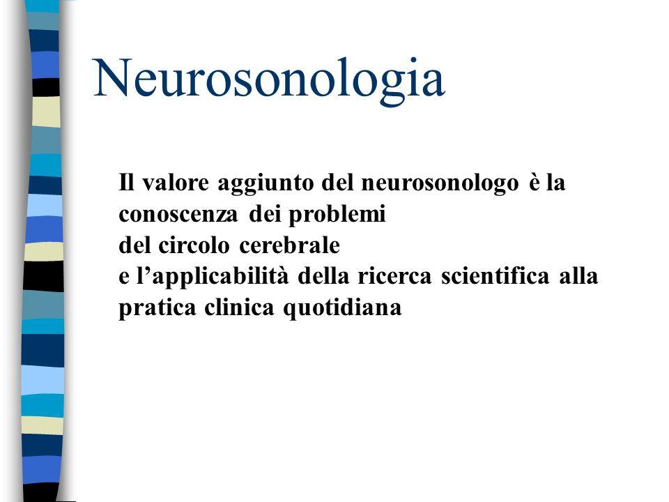 Neurosonologia Il valore aggiunto del neurosonologo è la