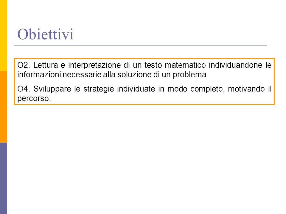 ObiettiviO2. Lettura e interpretazione di un testo matematico individuandone le informazioni necessarie alla soluzione di un problema.