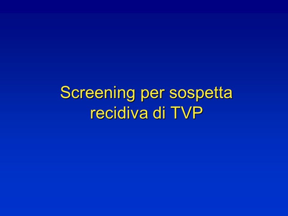 Screening per sospetta recidiva di TVP