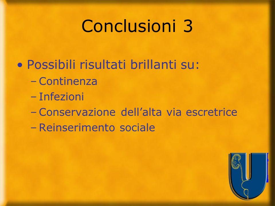Conclusioni 3 Possibili risultati brillanti su: Continenza Infezioni