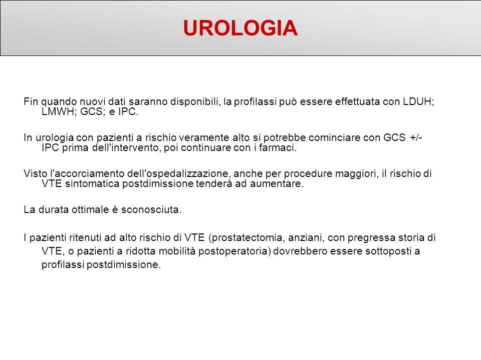 UROLOGIA Fin quando nuovi dati saranno disponibili, la profilassi può essere effettuata con LDUH; LMWH; GCS; e IPC.
