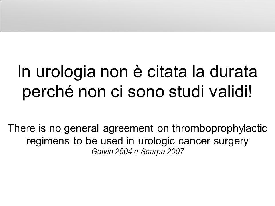 In urologia non è citata la durata perché non ci sono studi validi