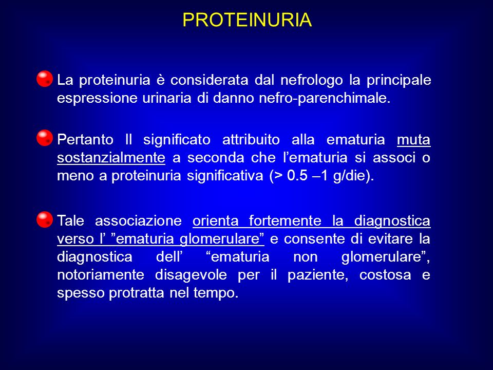 PROTEINURIA La proteinuria è considerata dal nefrologo la principale espressione urinaria di danno nefro-parenchimale.