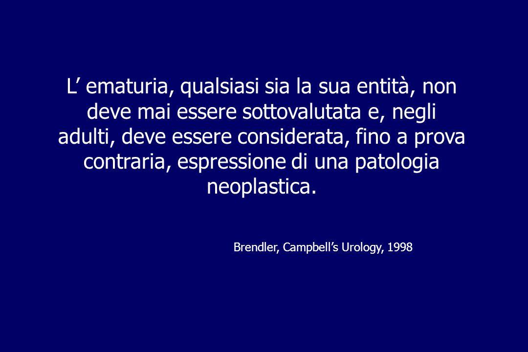 L' ematuria, qualsiasi sia la sua entità, non deve mai essere sottovalutata e, negli adulti, deve essere considerata, fino a prova contraria, espressione di una patologia neoplastica.