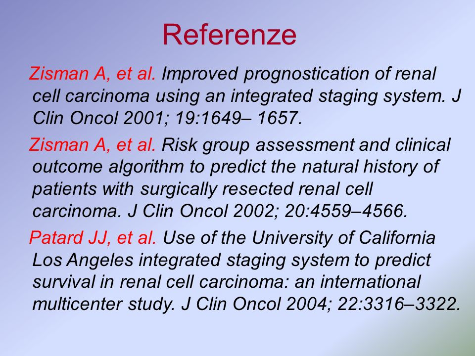 Referenze Zisman A, et al. Improved prognostication of renal cell carcinoma using an integrated staging system. J Clin Oncol 2001; 19:1649– 1657.