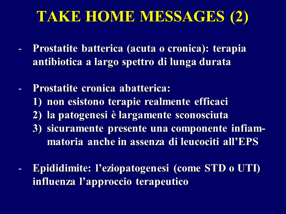 TAKE HOME MESSAGES (2) Prostatite batterica (acuta o cronica): terapia