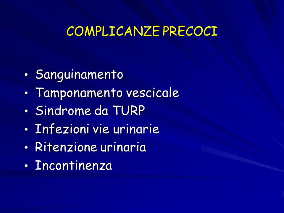 COMPLICANZE PRECOCI Sanguinamento. Tamponamento vescicale. Sindrome da TURP. Infezioni vie urinarie.