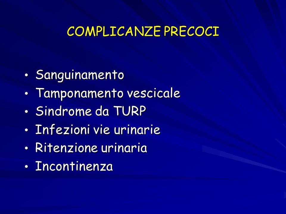 COMPLICANZE PRECOCISanguinamento. Tamponamento vescicale. Sindrome da TURP. Infezioni vie urinarie.