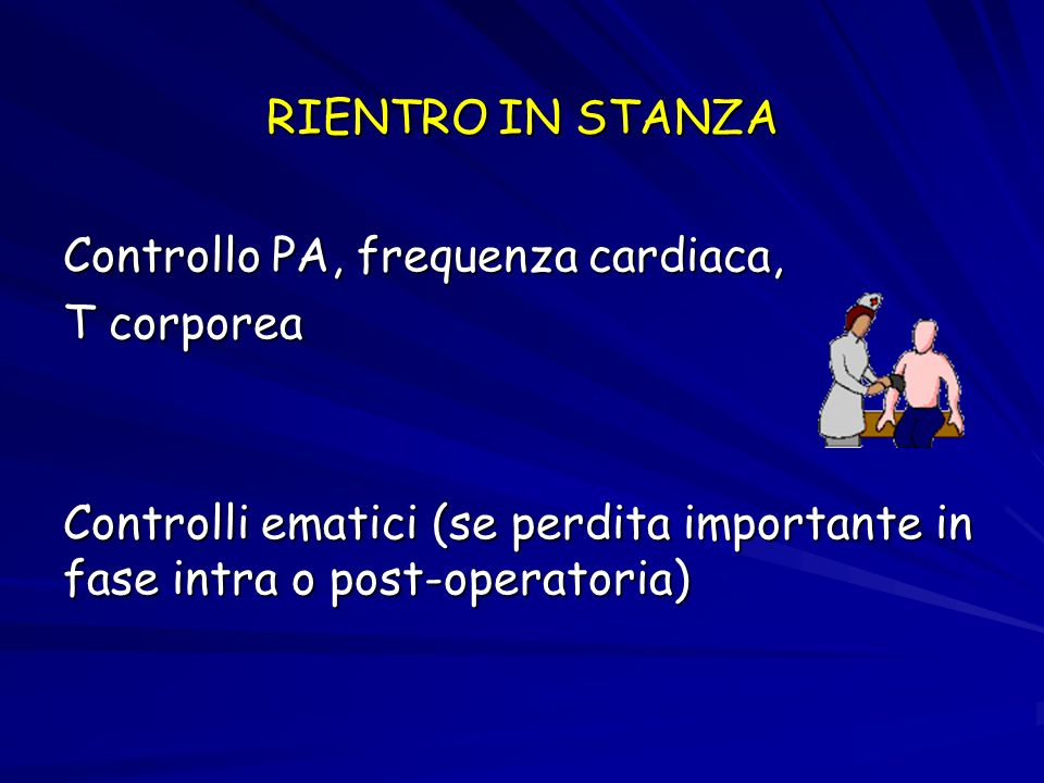 RIENTRO IN STANZA Controllo PA, frequenza cardiaca, T corporea.