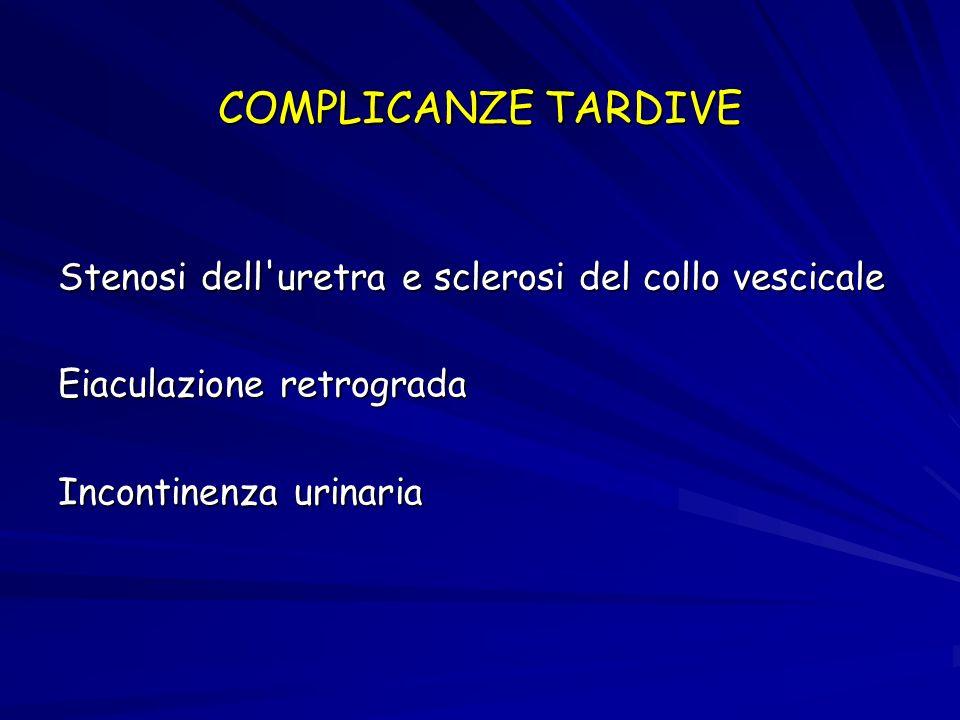 COMPLICANZE TARDIVE Stenosi dell uretra e sclerosi del collo vescicale Eiaculazione retrograda Incontinenza urinaria