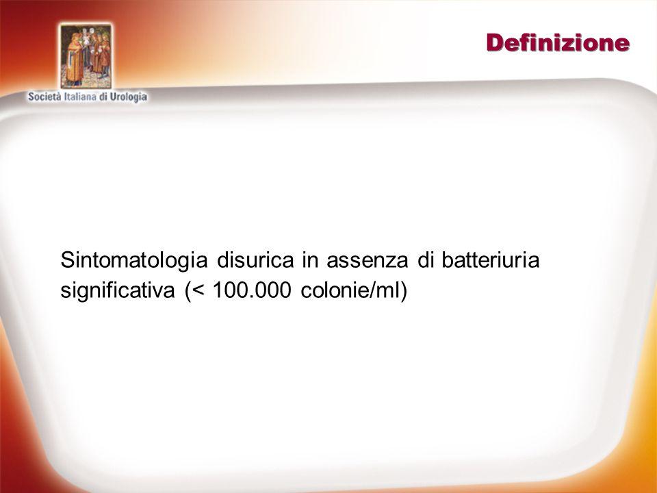 Definizione Sintomatologia disurica in assenza di batteriuria significativa (< 100.000 colonie/ml)