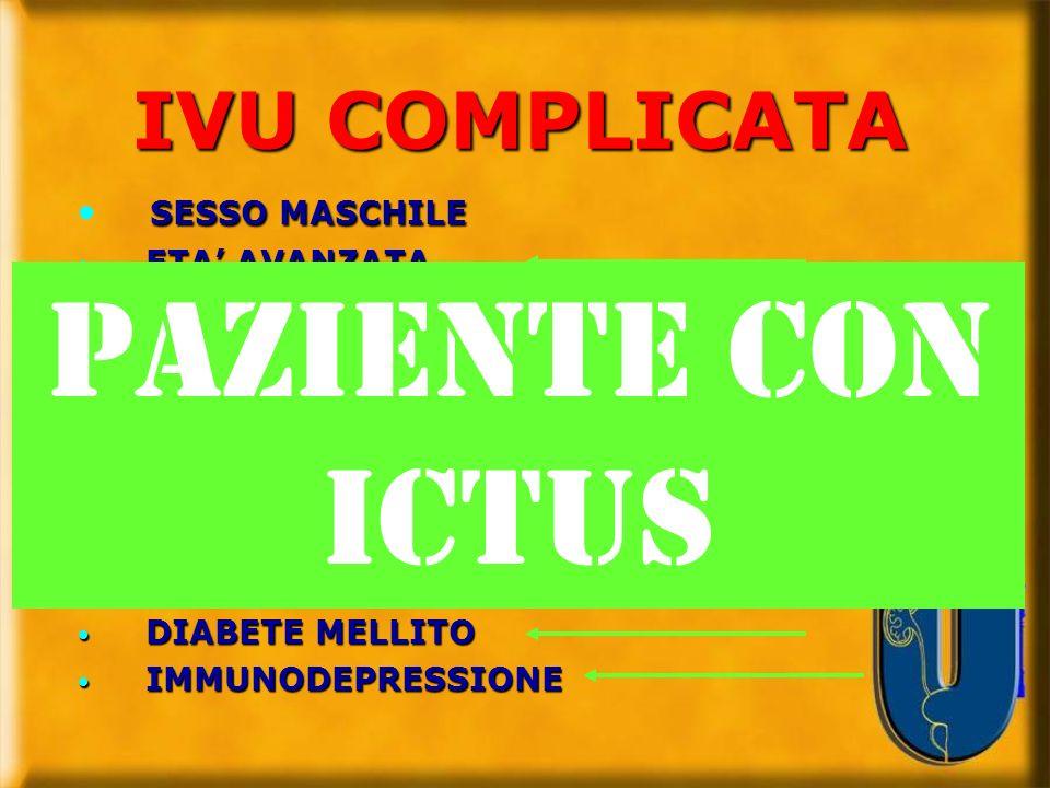 PAZIENTE CON ICTUS IVU COMPLICATA SESSO MASCHILE ETA' AVANZATA