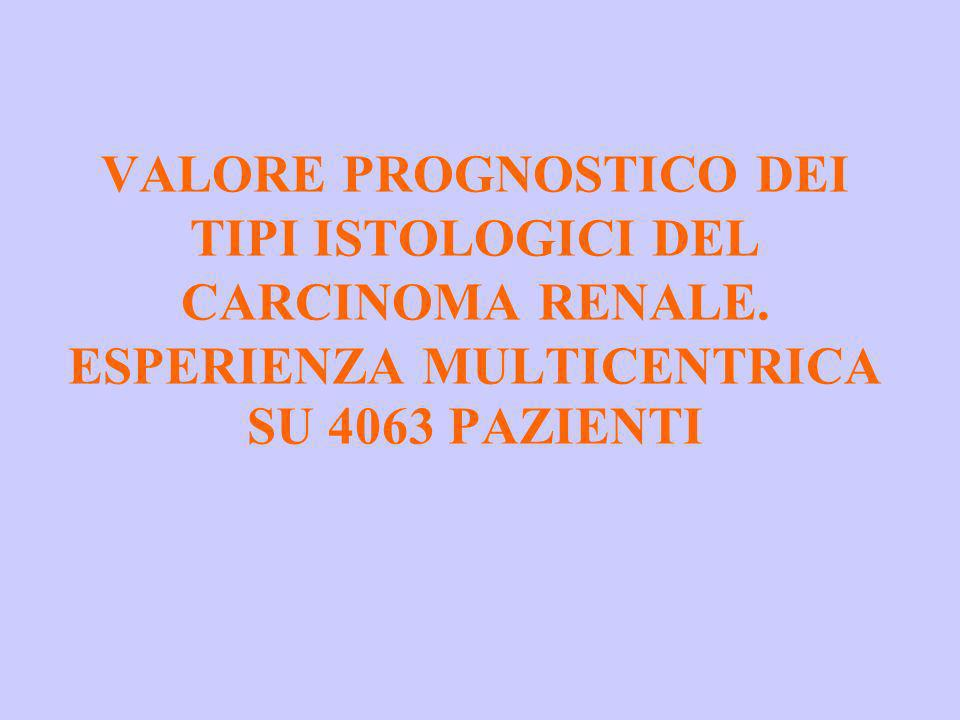 VALORE PROGNOSTICO DEI TIPI ISTOLOGICI DEL CARCINOMA RENALE