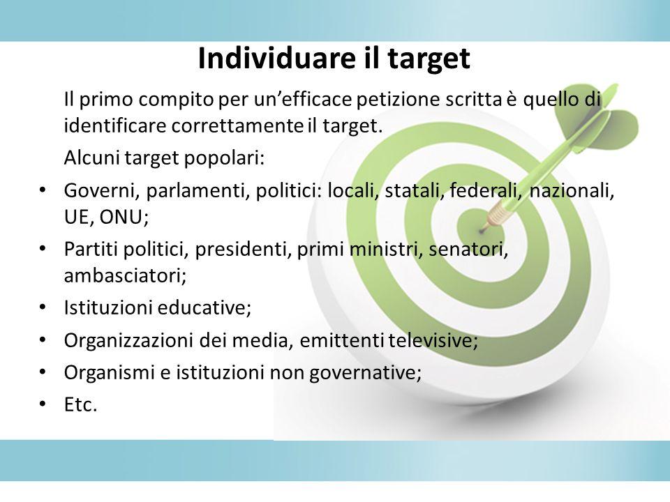 Individuare il target Il primo compito per un'efficace petizione scritta è quello di identificare correttamente il target.