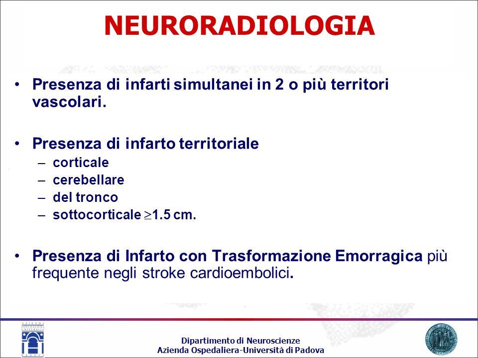 NEURORADIOLOGIA Presenza di infarti simultanei in 2 o più territori vascolari. Presenza di infarto territoriale.