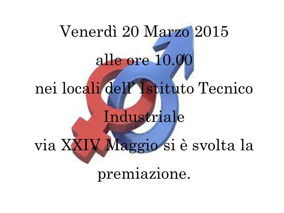 Venerdì 20 Marzo 2015 alle ore 10.00 nei locali dell' Istituto Tecnico Industriale via XXIV Maggio si è svolta la premiazione.