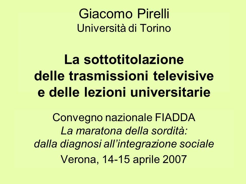 Giacomo Pirelli Università di Torino La sottotitolazione delle trasmissioni televisive e delle lezioni universitarie