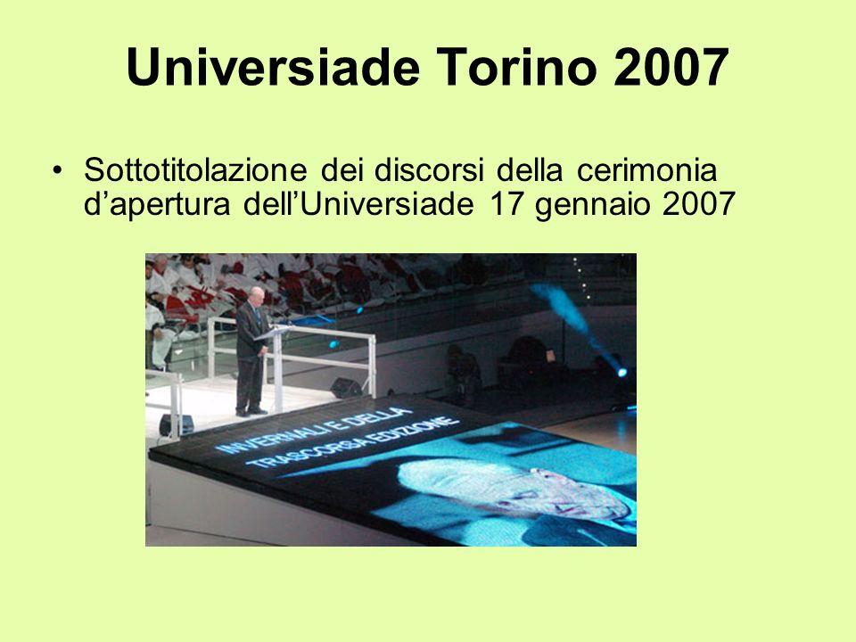 Universiade Torino 2007 Sottotitolazione dei discorsi della cerimonia d'apertura dell'Universiade 17 gennaio 2007.