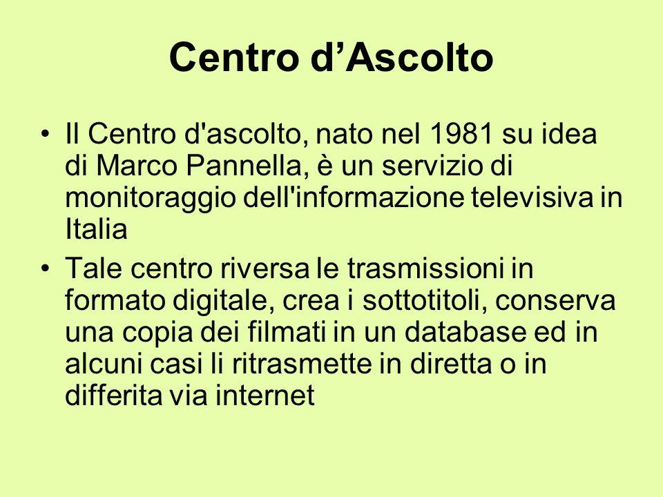 Centro d'Ascolto Il Centro d ascolto, nato nel 1981 su idea di Marco Pannella, è un servizio di monitoraggio dell informazione televisiva in Italia.