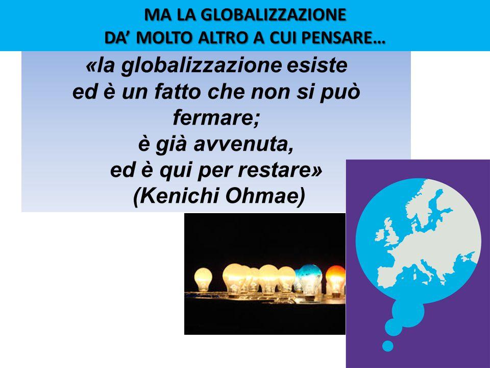 «la globalizzazione esiste ed è un fatto che non si può fermare;