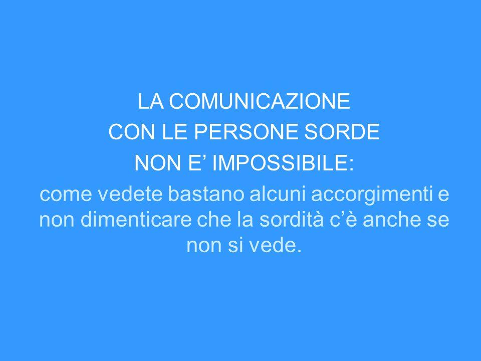LA COMUNICAZIONE CON LE PERSONE SORDE NON E' IMPOSSIBILE:
