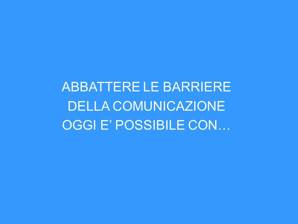 ABBATTERE LE BARRIERE DELLA COMUNICAZIONE OGGI E' POSSIBILE CON… 14