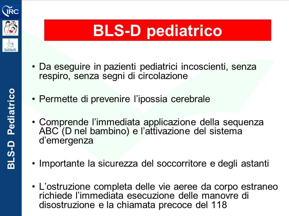 BLS-D pediatrico Da eseguire in pazienti pediatrici incoscienti, senza respiro, senza segni di circolazione.