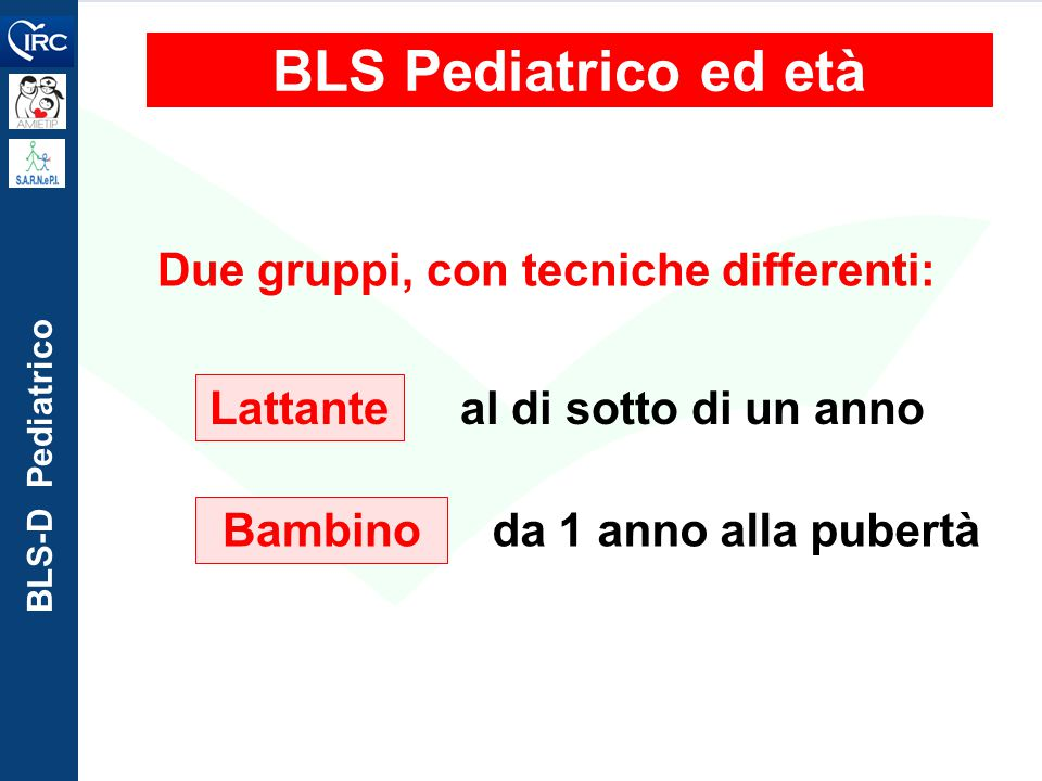 BLS Pediatrico ed età Due gruppi, con tecniche differenti: Lattante
