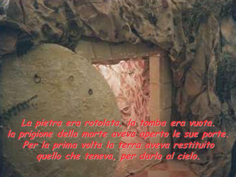 La pietra era rotolata, la tomba era vuota.